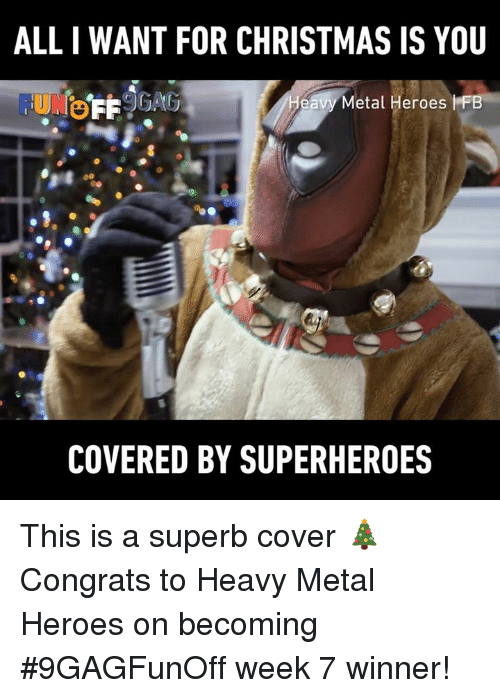 All I Want for Christmas is You: ALL I WANT FOR CHRISTMAS IS YOU  Metal Heroes I FlB  COVERED BY SUPERHEROES This is a superb cover 🎄  Congrats to Heavy Metal Heroes on becoming #9GAGFunOff week 7 winner!