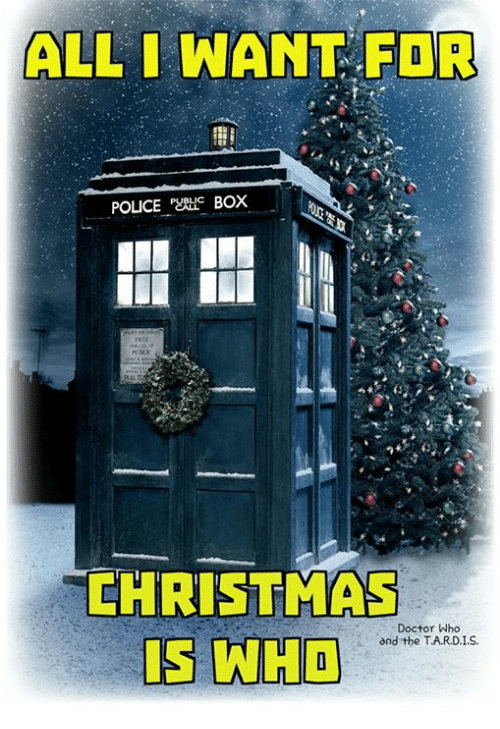 police box: ALL I WANT FOR  POLICE BOX  CHRISTMAS  Doctor Who  IS WHO  and the TAR DIS.
