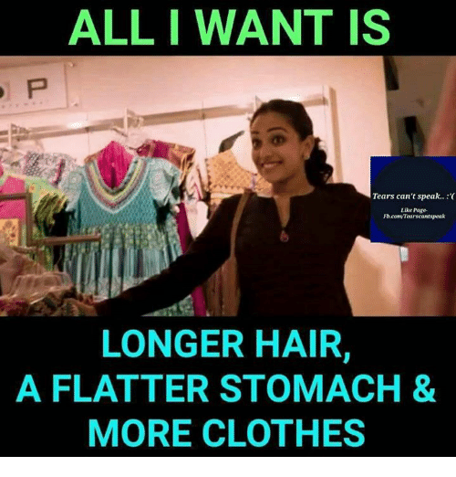 Clothes, Memes, and Hair: ALL I WANT IS  Tears can't speak..  Like Page-  Fb.convietarscantspeak  LONGER HAIR,  AFLATTER STOMACH &  MORE CLOTHES
