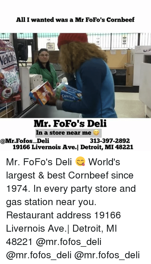 Detroit, Memes, and Party: All I wanted was a Mr FoFo's Cornbeef  Weld  Mr. FoFo's Deli  In a store near me  313-397-2892  @Mr Fofos Deli  19166Livernois Ave.l Detroit, MI 48221 Mr. FoFo's Deli 😋 World's largest & best Cornbeef since 1974. In every party store and gas station near you. Restaurant address 19166 Livernois Ave.  Detroit, MI 48221 @mr.fofos_deli @mr.fofos_deli @mr.fofos_deli
