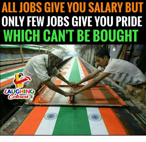 Jobs, Indianpeoplefacebook, and Pride: ALL JOBS GIVE YOU SALARY BUT  ONLY FEW JOBS GIVE YOU PRIDE  WHICH CAN'T BE BOUGHT  LAUGHING