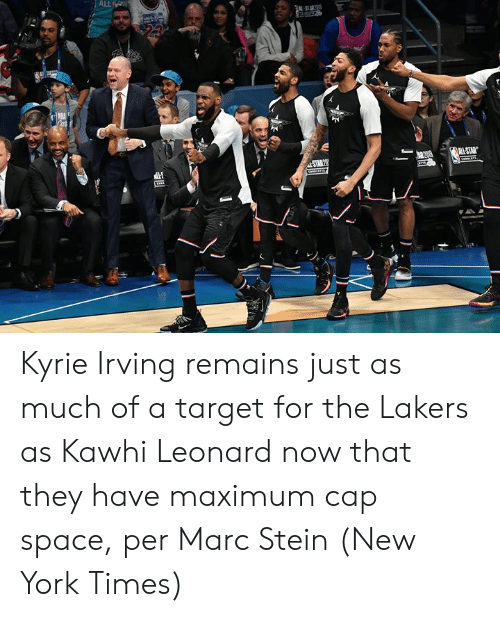 Irving: ALL  MI-STAR  STAR 20  Lastis1. Kyrie Irving remains just as much of a target for the Lakers as Kawhi Leonard now that they have maximum cap space, per Marc Stein (New York Times)