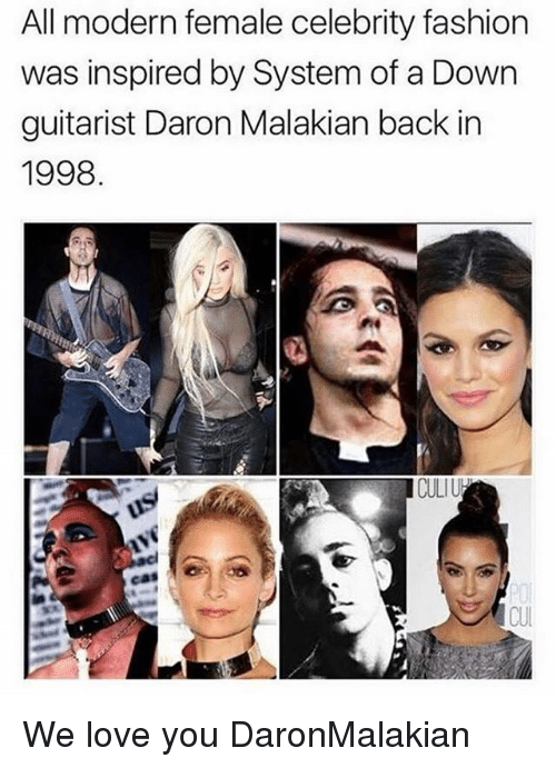 Fashion, Love, and Memes: All modern female celebrity fashion  was inspired by System of a Down  guitarist Daron Malakian back in  1998  CULI  CUI We love you DaronMalakian