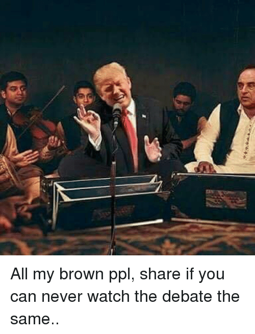Bengali: All my brown ppl, share if you can never watch the debate the same..