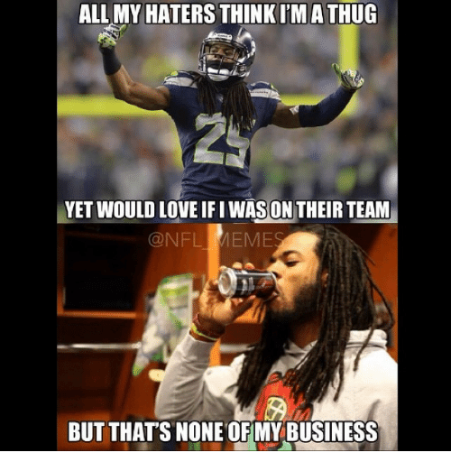 meme: ALL MY  HATERS THINK l'MATHUG  YET WOULD LOVE IFI WASON THEIR TEAM  @NFL MEME  BUT THATS NONE OFMY BUSINESS