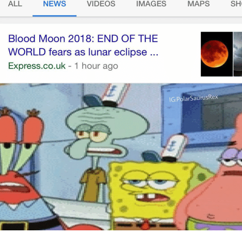 end of the world: ALL  NEWS  VIDEOS  IMAGES  MAPS  SH  Blood Moon 2018: END OF THE  WORLD fears as lunar eclipse  Express.co.uk - 1 hour ago  IG:PolarSaurusRex