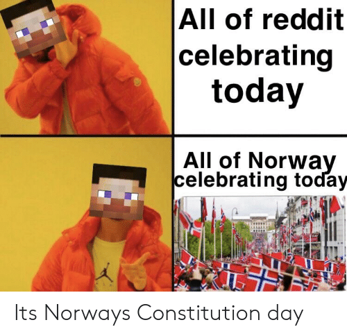constitution day: All of reddit  celebrating  today  All of Norwa  celebrating toďay Its Norways Constitution day