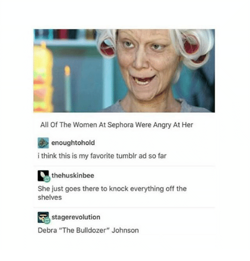 """Ironic, Tumblr, and Revolution: All of The Women AtSephora Were Angry At Her  enoughtohold  i think this is my favorite tumblr ad so far  thehuskinbee  She just goes there to knock everything off the  shelves  stage revolution  Debra """"The Bulldozer"""" Johnson"""