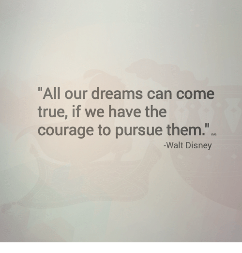 """Walt Disney: """"All our dreams can come  true, if we have the  courage to pursue them.""""  #Ali  -Walt Disney"""
