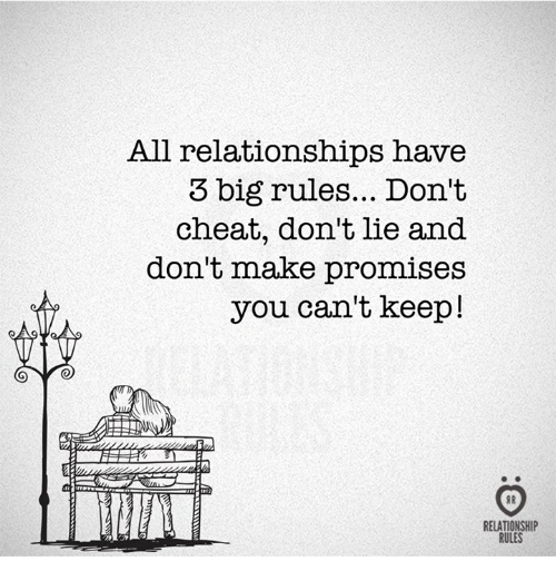 Relationships, Big, and All: All relationships have  3 big rules... Don't  cheat, don't lie and  don't make promises  you can't keep!  RELATIONSHIP  RULES