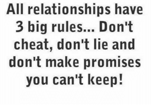 Memes, Relationships, and 🤖: All relationships have  3 big rules... Don't  cheat, don't lie and  don't make promises  you can't keep