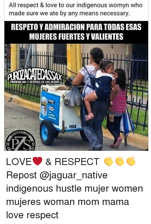 hustle: All respect & love to our indigenous Womyn Who  made sure we ate by any means necessary  RESPETOYADMIRACION PARA TODAS ESAS  MUJERESFUERTESYVALIENTES  PRIMEROURKIY DESPIJES En LRS DEIMAS  002 LOVE❤ & RESPECT 👏👏👏 Repost @jaguar_native indigenous hustle mujer women mujeres woman mom mama love respect