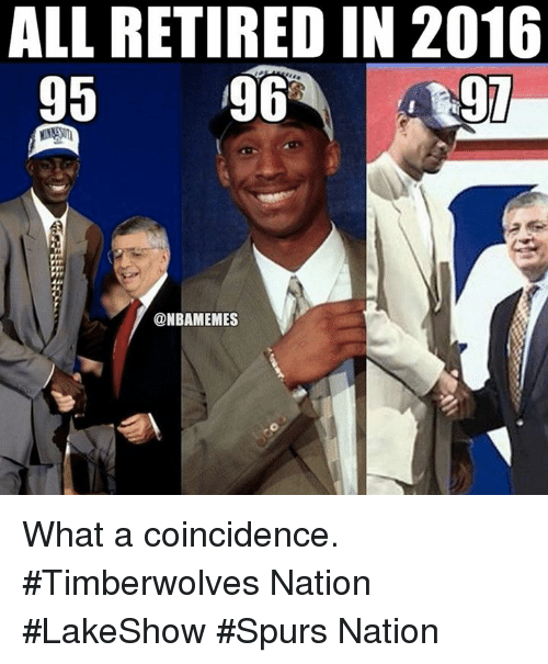spurs nation: ALL RETIRED IN 2016  95  96  97  @NBAMEMES What a coincidence. #Timberwolves Nation #LakeShow #Spurs Nation
