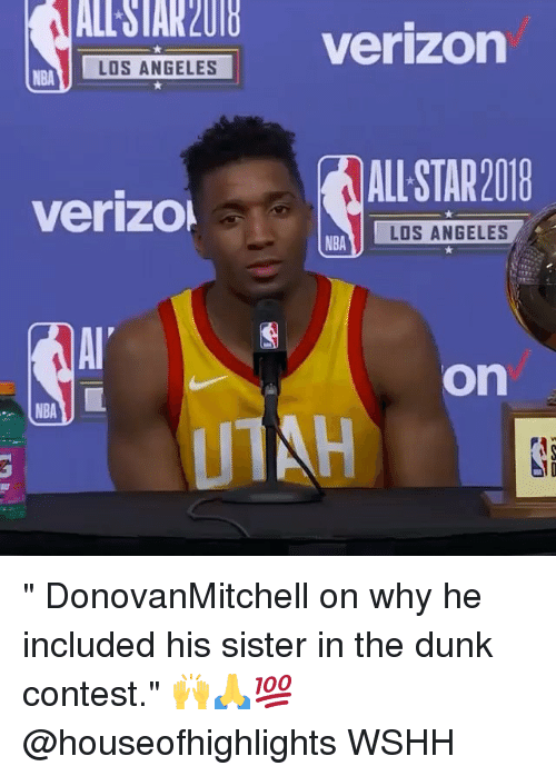 "Dunk, Memes, and Nba: ALL STAK 2018  LOS ANGELES Verizon  NBA  ALL STAR2018  verizo  LOS ANGELES  NBA  on  NBA "" DonovanMitchell on why he included his sister in the dunk contest."" 🙌🙏💯 @houseofhighlights WSHH"