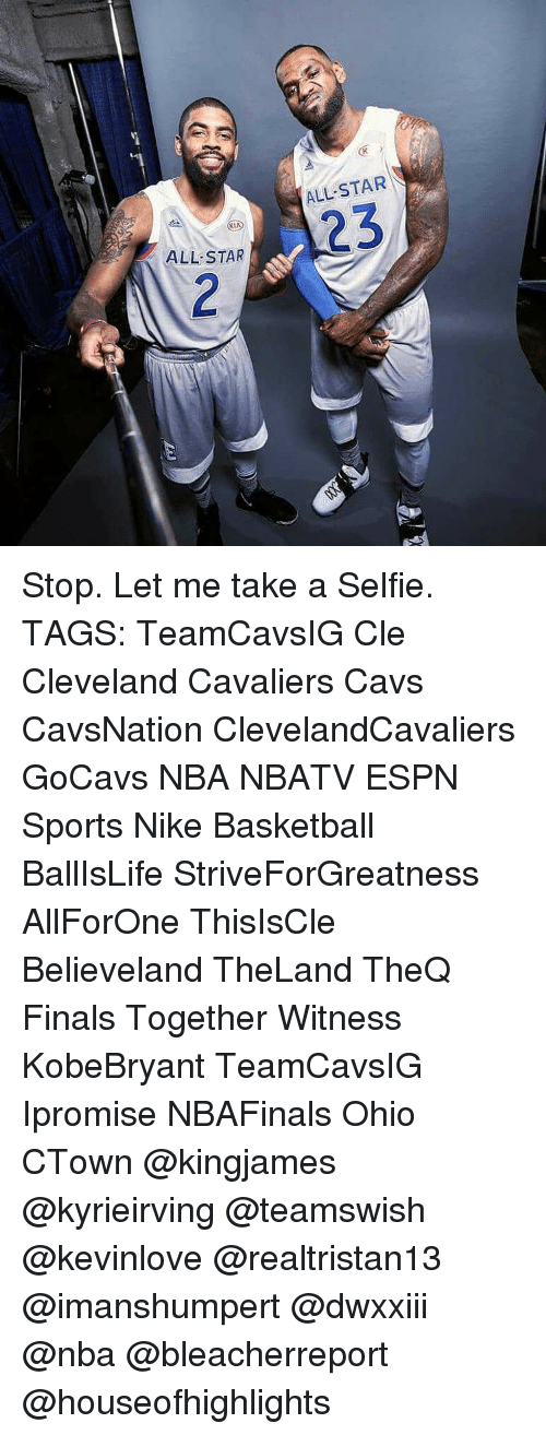 All Star, Basketball, and Cavs: ALL STAR  ALL-STAR  23 Stop. Let me take a Selfie. TAGS: TeamCavsIG Cle Cleveland Cavaliers Cavs CavsNation ClevelandCavaliers GoCavs NBA NBATV ESPN Sports Nike Basketball BallIsLife StriveForGreatness AllForOne ThisIsCle Believeland TheLand TheQ Finals Together Witness KobeBryant TeamCavsIG Ipromise NBAFinals Ohio CTown @kingjames @kyrieirving @teamswish @kevinlove @realtristan13 @imanshumpert @dwxxiii @nba @bleacherreport @houseofhighlights