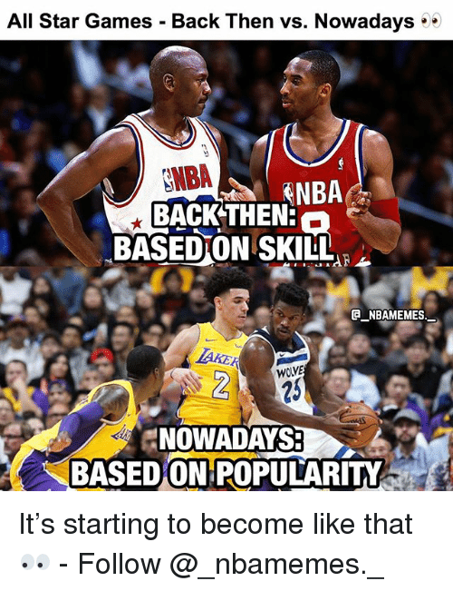 All Star, Memes, and Nba: All Star Games - Back Then vs. Nowadays  NBA  NBA  BACKTHENS  BASEDON SKILL  G NBAMEMES  WOLVE  25  NOWADAYS:  BASEDON POPULARITY It's starting to become like that 👀 - Follow @_nbamemes._