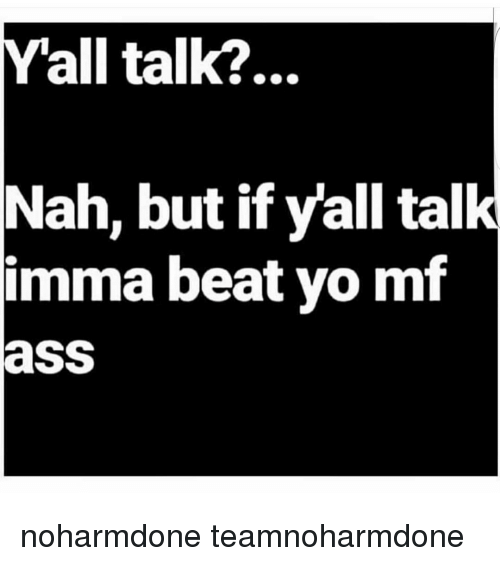Memes, Beats, and 🤖: all talk?  Nah, but if y'all talk  imma beat yo mf  aSS noharmdone teamnoharmdone