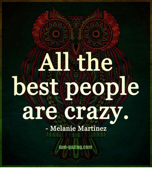 All the best people are crazy melanie martinez sien gazing for All the very best images