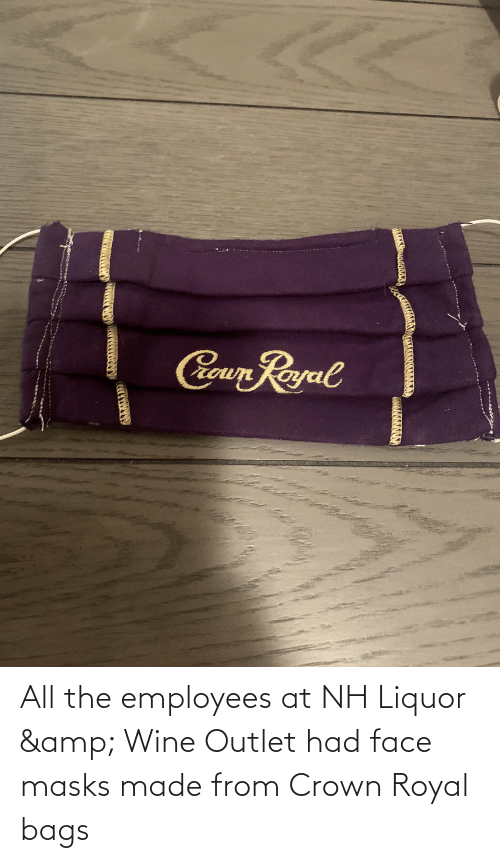 bags: All the employees at NH Liquor & Wine Outlet had face masks made from Crown Royal bags