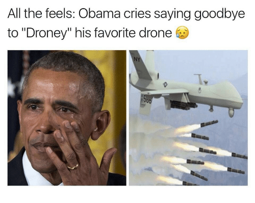 """All The Feels: All the feels: Obama cries saying goodbye  to """"Droney"""" his favorite drone  06"""