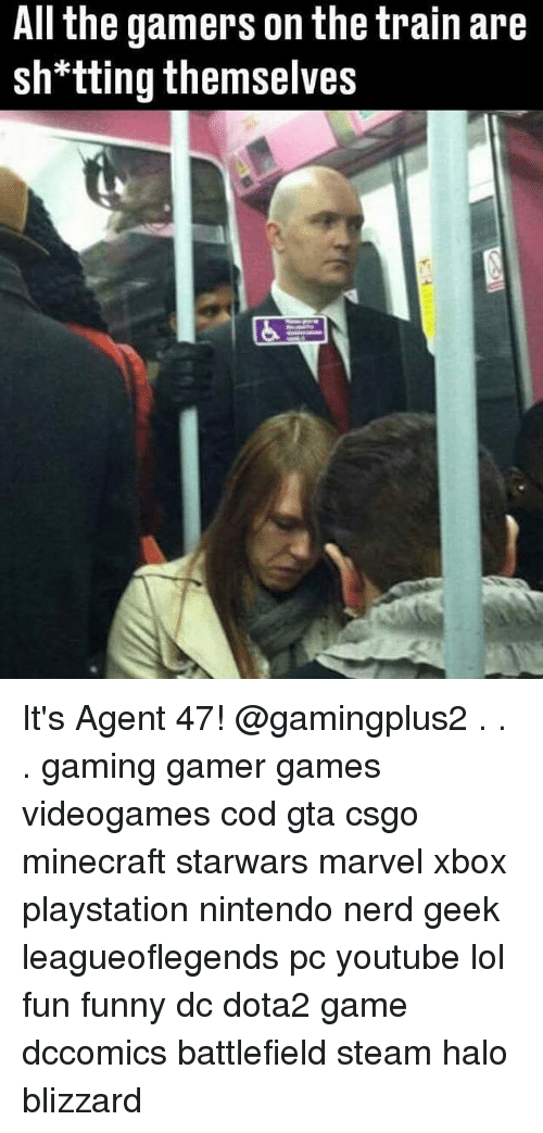 Gamerly: All the gamers on the train are  sh*tting themselves It's Agent 47! @gamingplus2 . . . gaming gamer games videogames cod gta csgo minecraft starwars marvel xbox playstation nintendo nerd geek leagueoflegends pc youtube lol fun funny dc dota2 game dccomics battlefield steam halo blizzard