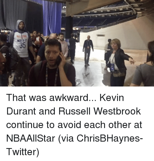 Kevin Durant, Russell Westbrook, and Sports: ALL THE  NOLA 17  35  こー-llllliliilllllllllllllllllllllllllll  妗 That was awkward... Kevin Durant and Russell Westbrook continue to avoid each other at NBAAllStar (via ChrisBHaynes-Twitter)