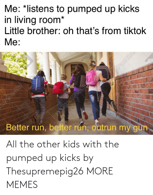pumped: All the other kids with the pumped up kicks by Thesupremepig26 MORE MEMES