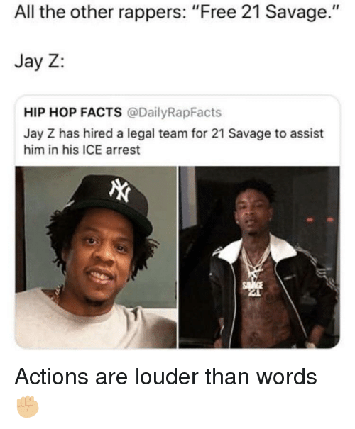 "Jay Z: All the other rappers: ""Free 21 Savage.""  Jay Z:  HIP HOP FACTS @DailyRapFacts  Jay Z has hired a legal team for 21 Savage to assist  him in his ICE arrest Actions are louder than words ✊🏼"