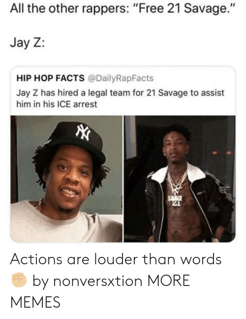 "Jay Z: All the other rappers: ""Free 21 Savage.""  Jay Z:  HIP HOP FACTS @DailyRapFacts  Jay Z has hired a legal team for 21 Savage to assist  him in his ICE arrest Actions are louder than words ✊🏼 by nonversxtion MORE MEMES"