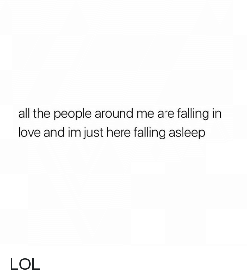 Im Just Here: all the people around me are falling in  love and im just here falling asleep LOL