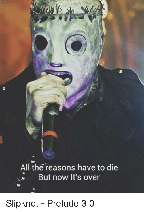 Lyrics slipknot and reason all the reasons have to die but now it s