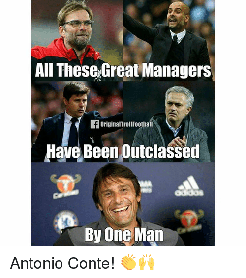 Antonio Conte: All These Great Managers  OriginalTroll Football  Have Been outclassed  By One Man Antonio Conte! 👏🙌