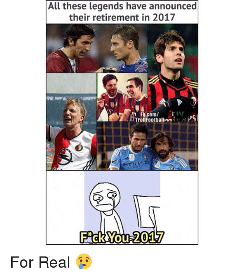 Memes, 🤖, and Legends: All these legends have announced  their retirement in 2017  Fb.comtIV  TrollFoothalies  Fck You 2017 For Real 😢