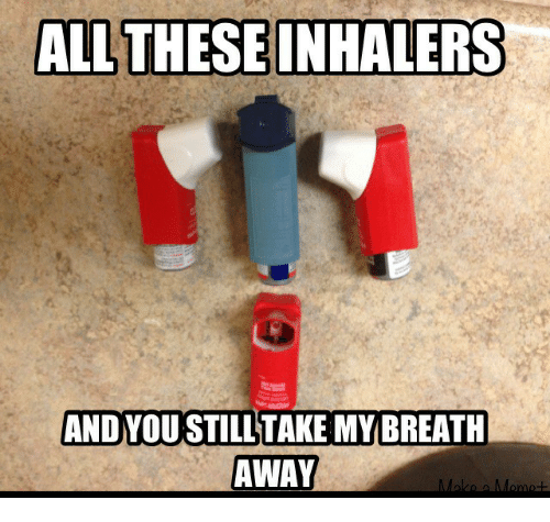All, Take My Breath Away, and Breath: ALL THESEINHALERS  AND YOUSTILL TAKE MY BREATH  AWAY