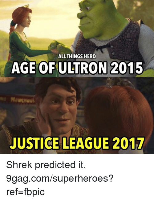 9gag, Dank, and Shrek: ALL THINGS HERO  AGE OF ULTRON 2015  JUSTICE LEAGUE 2017 Shrek predicted it. 9gag.com/superheroes?ref=fbpic