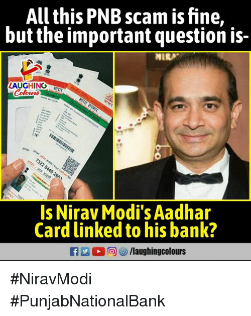 Bank, Indianpeoplefacebook, and Modis: All this PNB scam is fine,  but the important question is-  IR  LAUGHING  Is Nirav Modi's Aadhar  Card linked to his bank? #NiravModi #PunjabNationalBank
