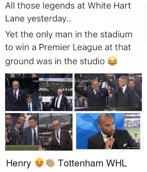 Memes, Premier League, and White: All those legends at White Hart  Lane yesterday.  Yet the only man in the stadium  to win a Premier League at that  ground was in the studio  THE FIN  MOU Henry 😝👏🏽 Tottenham WHL
