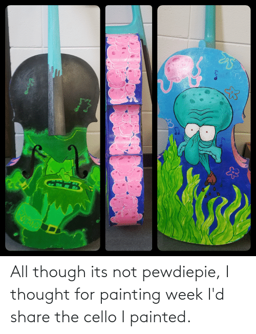 cello: All though its not pewdiepie, I thought for painting week I'd share the cello I painted.