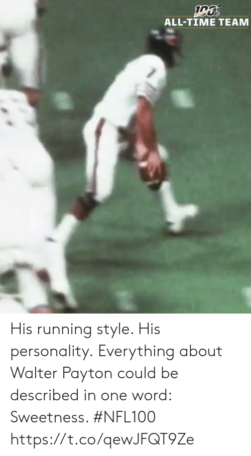 Walter: ALL-TIME TEAM His running style. His personality.  Everything about Walter Payton could be described in one word: Sweetness. #NFL100 https://t.co/qewJFQT9Ze