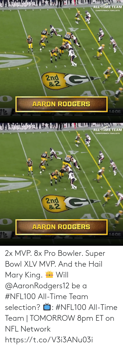 Aaron Rodgers: ALL-TIME TEAM  QUARTERBACK FINALISTS  69  563  99  2nd  &2  AARON RODGERS  14:06   ALL-TIME TEAM  QUARTERBACK FINALISTS  69  553  2nd  &2  AARON RODGERS  14:06 2x MVP. 8x Pro Bowler. Super Bowl XLV MVP. And the Hail Mary King. 👑  Will @AaronRodgers12 be a #NFL100 All-Time Team selection?  📺: #NFL100 All-Time Team | TOMORROW 8pm ET on NFL Network https://t.co/V3i3ANu03i