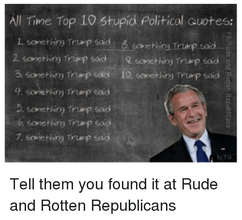 Political Quotes | All Time Top 10 Stupid Political Quotes 1 Something Trump Said