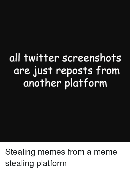 Meme, Memes, and Reddit: all twitter screenshots  are just reposts from  another platform