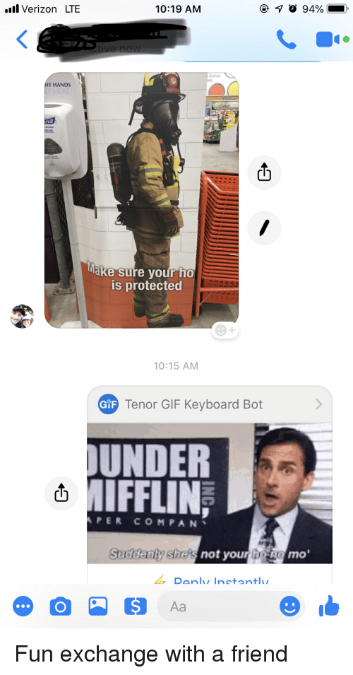 tenor: all Verizon LTE  10:19 AM  Colour  Y HANDS  rell  Make sure your ho  is protected  0:15 AM  GiF  Tenor GIF Keyboard Bot  UNDER  IFFLIN  (h  PER COMPAN、  Suddeny she's  not yourh  oO  mo'  DanInctantl Fun exchange with a friend