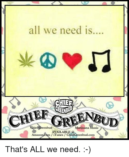 Amazon, Memes, and Music: all we need is...  HIEE  HEF  ef Greenbud  Manuana Music  AVAILABLE @  Amazon comiTunes ChietGreenbud.com That's ALL we need. :-)