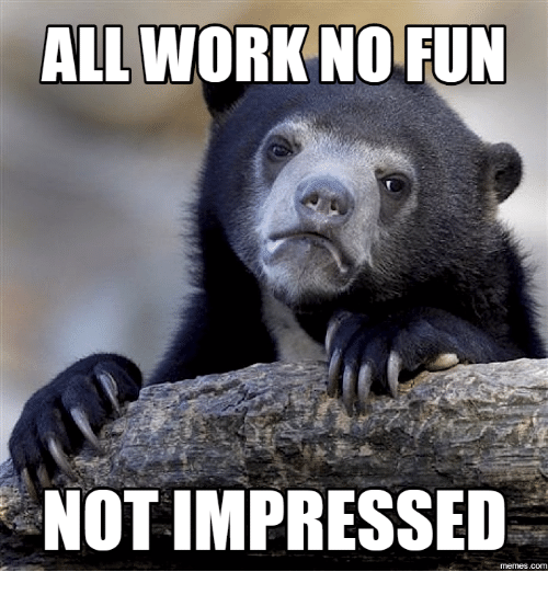 Funny Meme For No : All work nofun not impressed com working meme on me