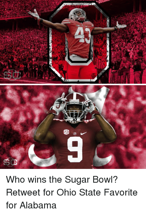 Ohio State: allan, COLOR   SED  9 Who wins the Sugar Bowl? Retweet for Ohio State Favorite for Alabama