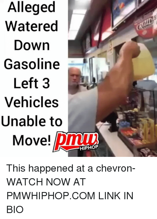 watch-now: Alleged  Watered  Down  Gasoline  Left 3  Vehicles  Unable to  Move! pm  HIPHOP This happened at a chevron- WATCH NOW AT PMWHIPHOP.COM LINK IN BIO