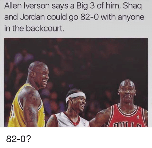 Allen Iverson, Nba, and Shaq: Allen Iverson says a Big 3 of him, Shaq  and Jordan could go 82-0 with anyone  in the backcourt. 82-0?