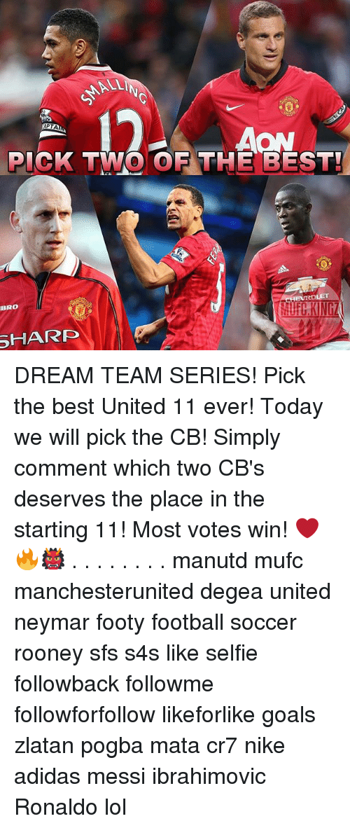 dream team: ALLI  AON  PICK TWO OF THE BEST  BRO  EVRBLET  UFC.KINGZ  SHARD DREAM TEAM SERIES! Pick the best United 11 ever! Today we will pick the CB! Simply comment which two CB's deserves the place in the starting 11! Most votes win! ❤️🔥👹 . . . . . . . . manutd mufc manchesterunited degea united neymar footy football soccer rooney sfs s4s like selfie followback followme followforfollow likeforlike goals zlatan pogba mata cr7 nike adidas messi ibrahimovic Ronaldo lol