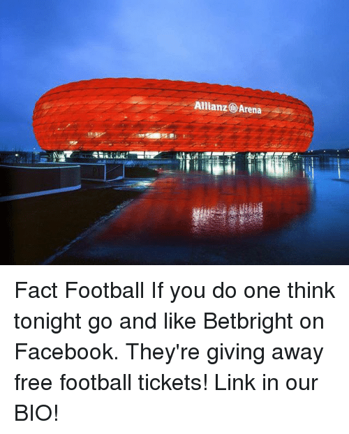 Facebook, Football, and Memes: Allianz@ Arena Fact Football If you do one think tonight go and like Betbright on Facebook. They're giving away free football tickets! Link in our BIO!